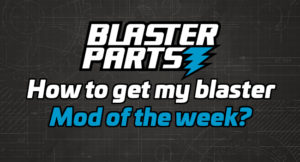How to get my blaster Mod of the Week