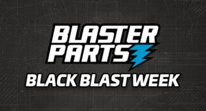 Blasterparts Black Blast Week